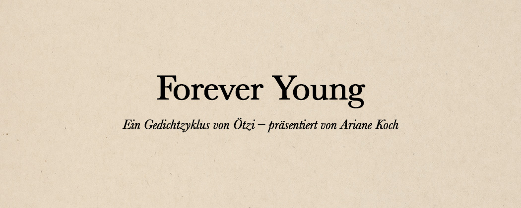 Forever Young. Ein Gedichtzyklus von Ötzi – präsentiert von Ariane Koch, Grafik: Andrea Lehsiak